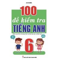 100 Đề Kiểm Tra Tiếng Anh Lớp 6 (Biên Soạn Theo Chương Trình Mới)