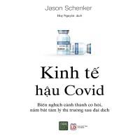 Kinh Tế Hậu Covid (Biến Nghịch Cảnh Thành Cơ Hội, Nắm Bắt Tâm Lý Thị Trường Sau Đại Dịch)